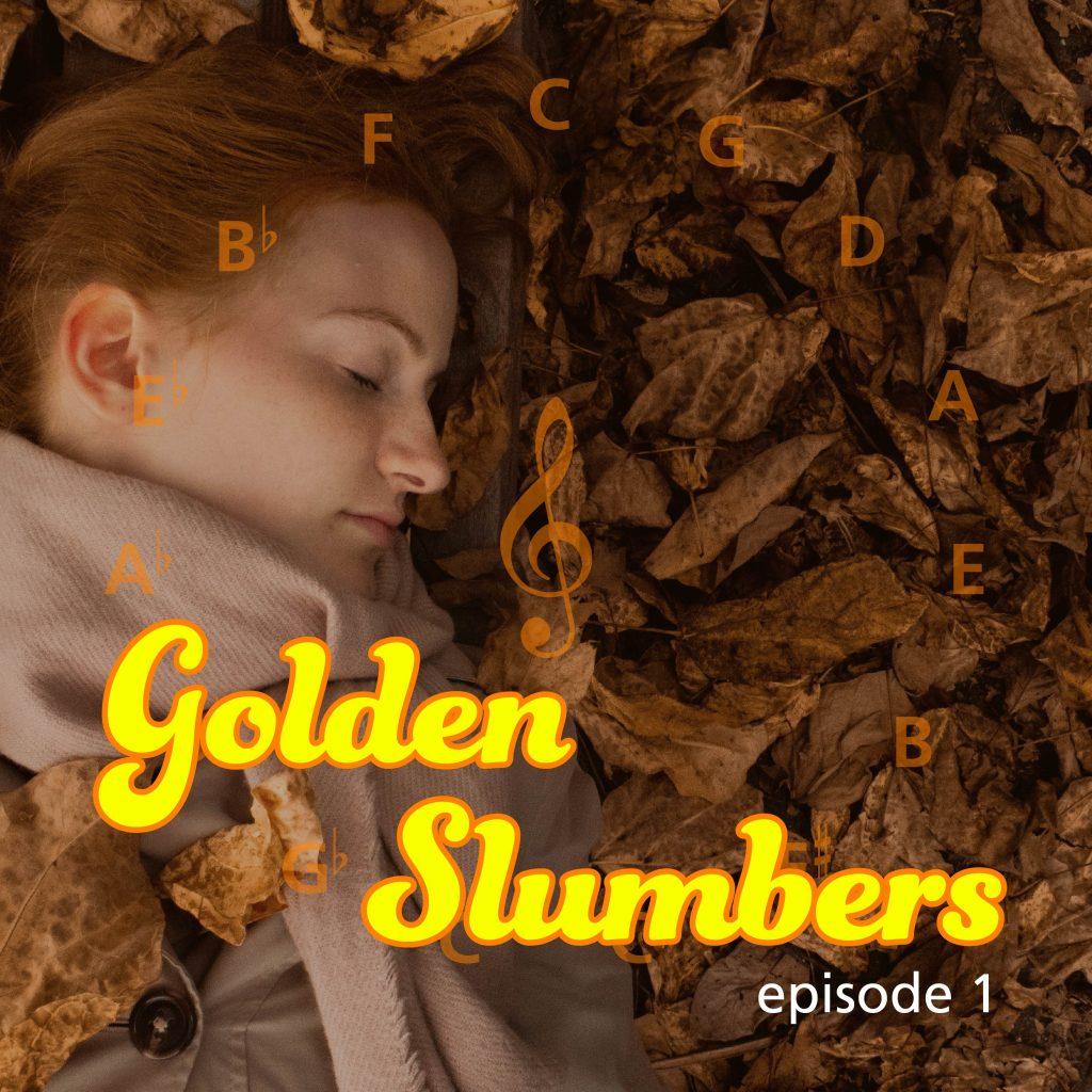 Ep. 1: Golden Slumbers